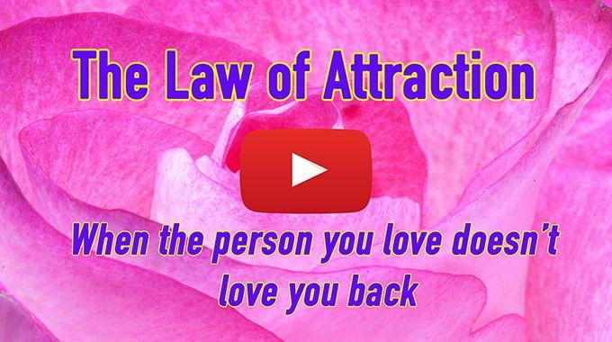 Unrequited Love & The Law of Attraction.