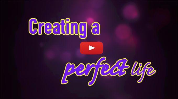 Create the Perfect Life