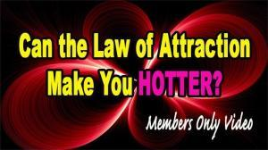 can the law of attraction make you hotter, yes or no?
