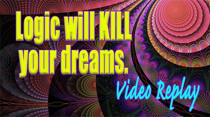 logic kills dreams with the law of attraction