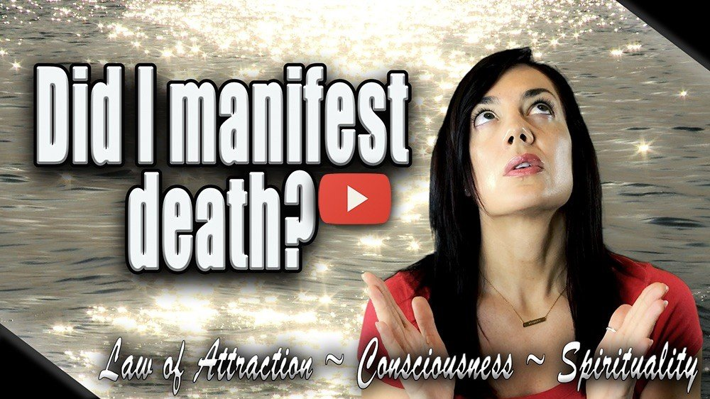 did i manifest death law of attraction